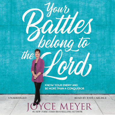 Your Battles Belong to the Lord Lib/E: Know Your Enemy and Be More Than a Conqueror