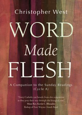 Word Made Flesh: A Companion to the Sunday Readings (Cycle A)