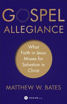 Gospel Allegiance: What Faith in Jesus Misses for Salvation in Christ