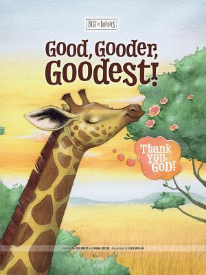 Good, Gooder, Goodest! Thank You, God!