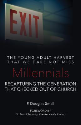 Millennials: The Young Adult Harvest That We Dare Not Miss: Recapturing the Generation That Checked Out of Church