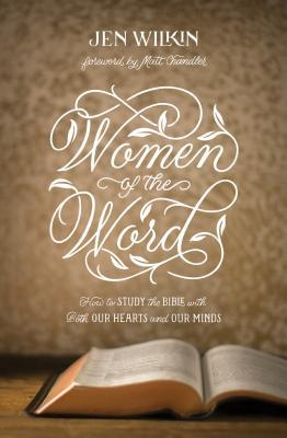 Women of the Word: How to Study the Bible with Both Our Hearts and Our Minds