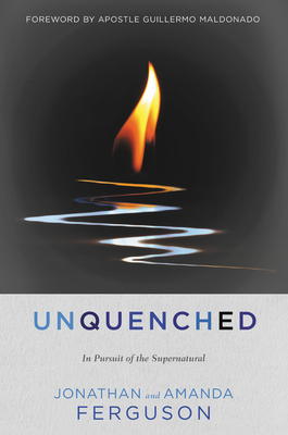 Unquenched: In Pursuit of the Supernatural