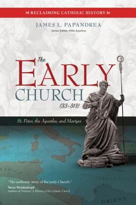 The Early Church (33-313): St. Peter, the Apostles, and Martyrs