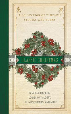 A Classic Christmas: A Collection of Classic Stories and Poems