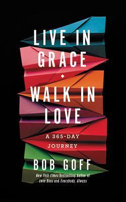 Live in Grace, Walk in Love: A 365-Day Devotional