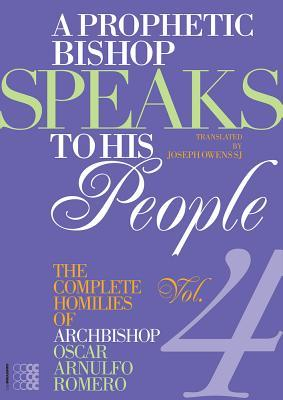 A Prophetic Bishop Speaks to His People (Vol. 4): Volume 4 - Complete Homilies of Oscar Romero
