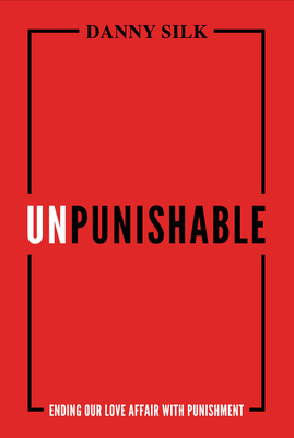 Unpunishable: Ending Our Love Affair with Punishment