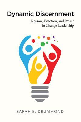 Dynamic Discernment: Reason, Emotion, and Power in Change Leadership