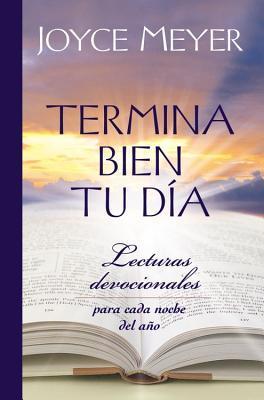 Termina Bien Tu Dia: Lecturas Devocionales Para Cada Noche del Ano
