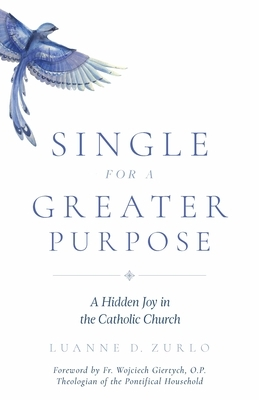 Single for a Greater Purpose: A Hidden Joy in the Catholic Church