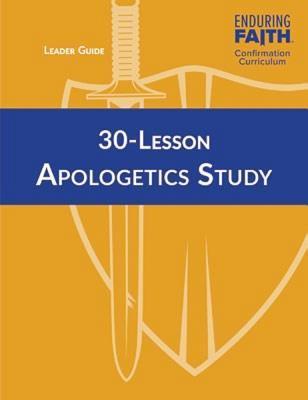 30-Lesson Apologetics Study Leader Guide - Enduring Faith Confirmation Curriculum