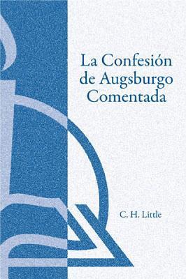 La Confesin de Augsburgo Comentada (the Augsburg Confession Explained or Commented)