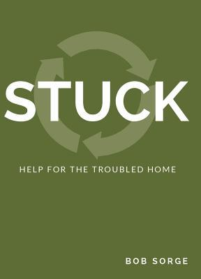 Stuck: Help for the Troubled Home