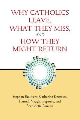 Why Catholics Leave, What They Miss, and How They Might Return