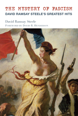 The Mystery of Fascism: David Ramsay Steele's Greatest Hits