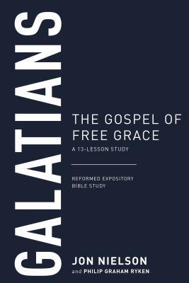 Galatians: The Gospel of Free Grace, a 13-Lesson Study