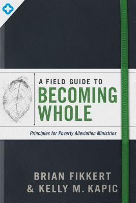 A Field Guide to Becoming Whole: Principles for Poverty Alleviation Ministries