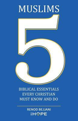 Muslims: 5 Biblical Essentials Every Christian Must Know and Do