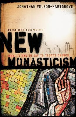 New Monasticism: What It Has to Say to Today's Church