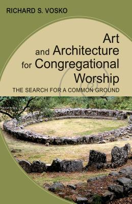 Art and Architecture for Congregational Worship: The Search for a Common Ground