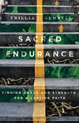 Sacred Endurance: Finding Grace and Strength for a Lasting Faith