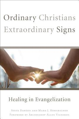 Ordinary Christians, Extraordinary Signs: Healing in Evangelization