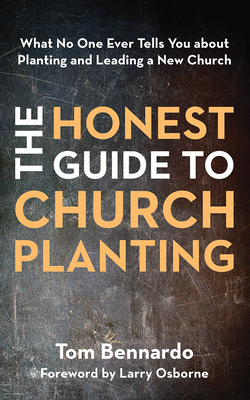 The Honest Guide to Church Planting: What No One Ever Tells You about Planting and Leading a New Church