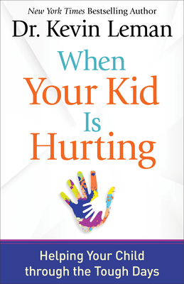 When Your Kid Is Hurting: Helping Your Child Through the Tough Days