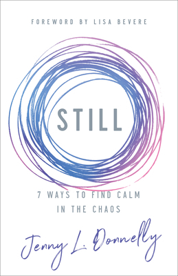 Still: 7 Ways to Find Calm in the Chaos