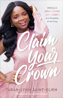 Claim Your Crown: Walking in Confidence and Worth as a Daughter of the King
