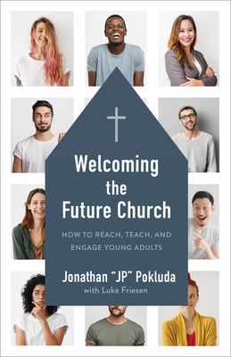 Welcoming the Future Church: How to Reach, Teach, and Engage Young Adults