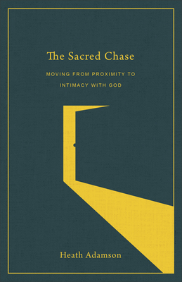 The Sacred Chase: Moving from Proximity to Intimacy with God