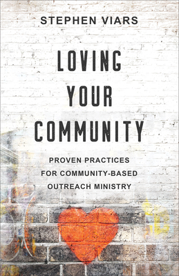 Loving Your Community: Proven Practices for Community-Based Outreach Ministry
