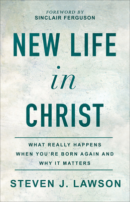 New Life in Christ: What Really Happens When You're Born Again and Why It Matters