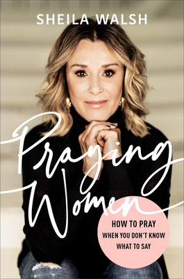Praying Women: How to Pray When You Don't Know What to Say