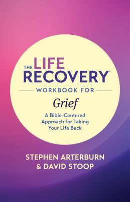 The Life Recovery Workbook for Grief: A Bible-Centered Approach for Taking Your Life Back