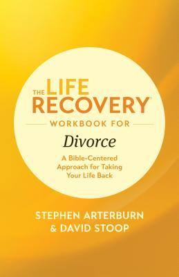 The Life Recovery Workbook for Divorce: A Bible-Centered Approach for Taking Your Life Back