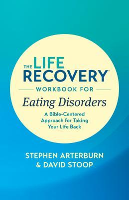 The Life Recovery Workbook for Eating Disorders: A Bible-Centered Approach for Taking Your Life Back