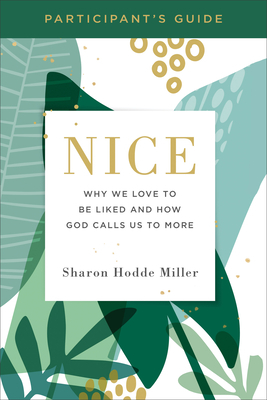 Nice Participant's Guide: Why We Love to Be Liked and How God Calls Us to More