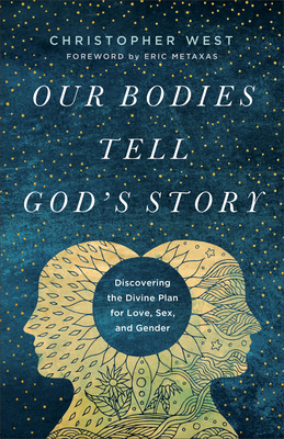 Our Bodies Tell God's Story: Discovering the Divine Plan for Love, Sex, and Gender