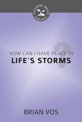 How Can I Have Peace in Life's Storms? (Cultivating Biblical Godliness)