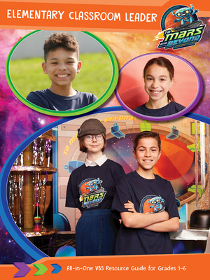 Vacation Bible School (Vbs) 2019 to Mars and Beyond Elementary Classroom Leader: Explore Where God's Power Can Take You!
