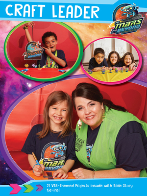 Vacation Bible School (Vbs) 2019 to Mars and Beyond Craft Leader: Explore Where God's Power Can Take You!