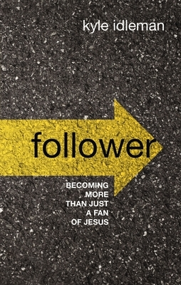 Follower: Becoming More Than Just a Fan of Jesus
