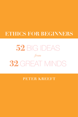 """Ethics for Beginners: 52 """"big Ideas"""" from 32 Great Minds"""