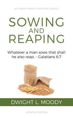 Sowing and Reaping: Whatever a man sows that shall he also reap. - Galatians 6:7