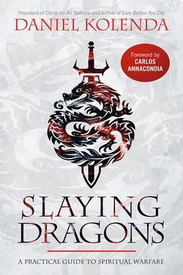 Slaying Dragons: A Practical Guide to Spiritual Warfare