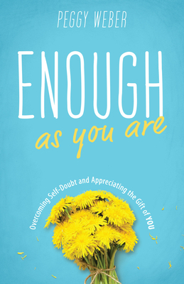 Enough as You Are: Overcoming Self-Doubt and Appreciating the Gift of You