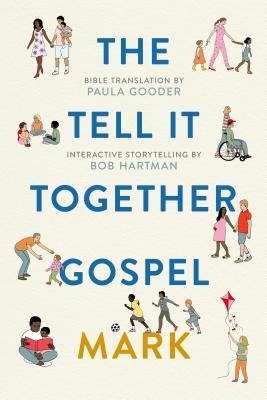 The Tell-It-Together Gospel: Mark: Bible Translation by Paula Gooder; Interactive Storytelling Tips by Bob Hartman
